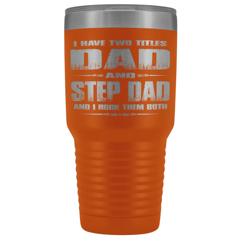 Dad And Step Dad Rock Then Both 30 Ounce Vacuum Tumbler orange