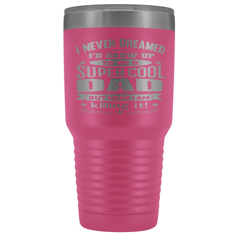 Image of Super Cool Dad 30 Ounce Vacuum Tumbler pink