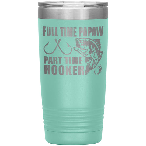 Full Time Papaw Part Time Hooker Funny Fishing Papaw Tumblers 20oz teal