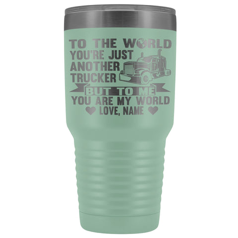 To The World You're Just Another Trucker Cups 30 Ounce Vacuum Tumbler teal