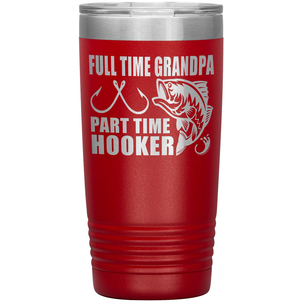 Full Time Grandpa Part Time Hooker Funny Fishing Grandpa Tumblers 20oz red