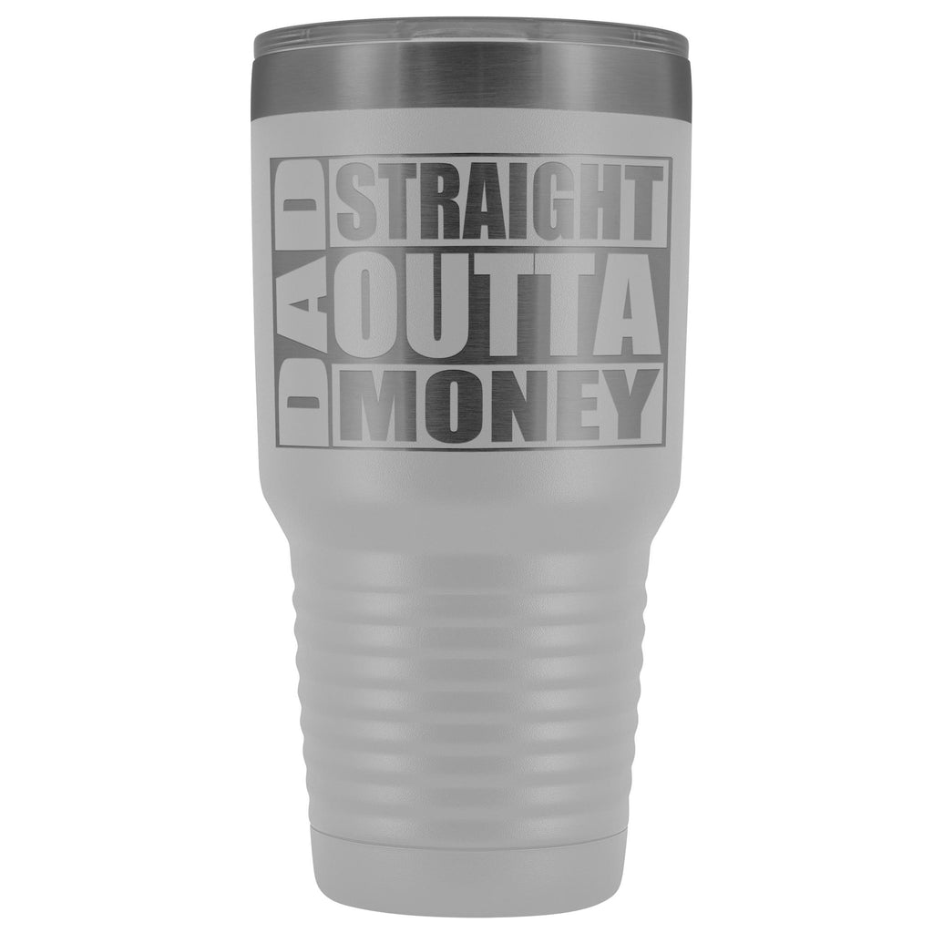Dad Straight Outta Money Funny Dad Tumbler 30oz Funny Dad Travel Mugs white