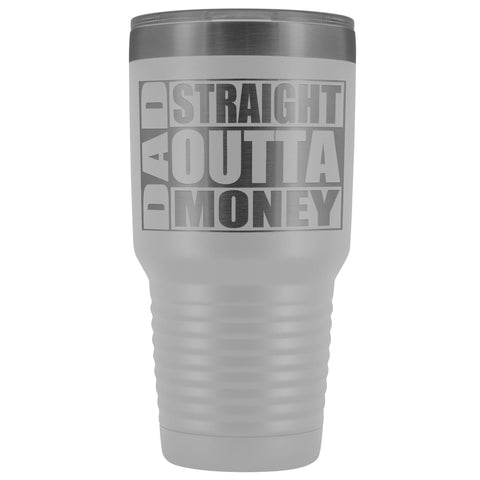 Image of Dad Straight Outta Money Funny Dad Tumbler 30oz Funny Dad Travel Mugs white