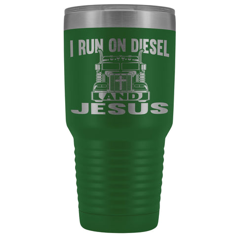 Image of I Run On Diesel And Jesus 30 Ounce Vacuum Tumbler Trucker Travel Mug green