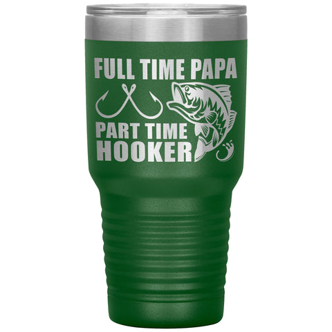 Image of Full Time Papa Part Time Hooker Funny Fishing Papa Tumblers green