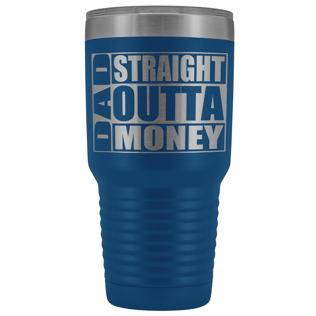 Dad Straight Outta Money Funny Dad Tumbler 30oz Funny Dad Travel Mugs blue