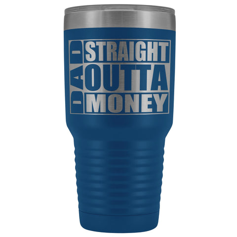Image of Dad Straight Outta Money Funny Dad Tumbler 30oz Funny Dad Travel Mugs blue