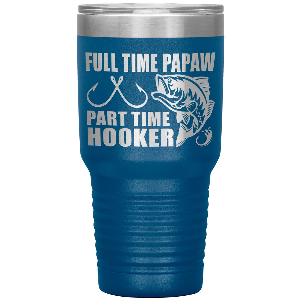 Full Time Papaw Part Time Hooker Funny Fishing Papaw Tumblers blue