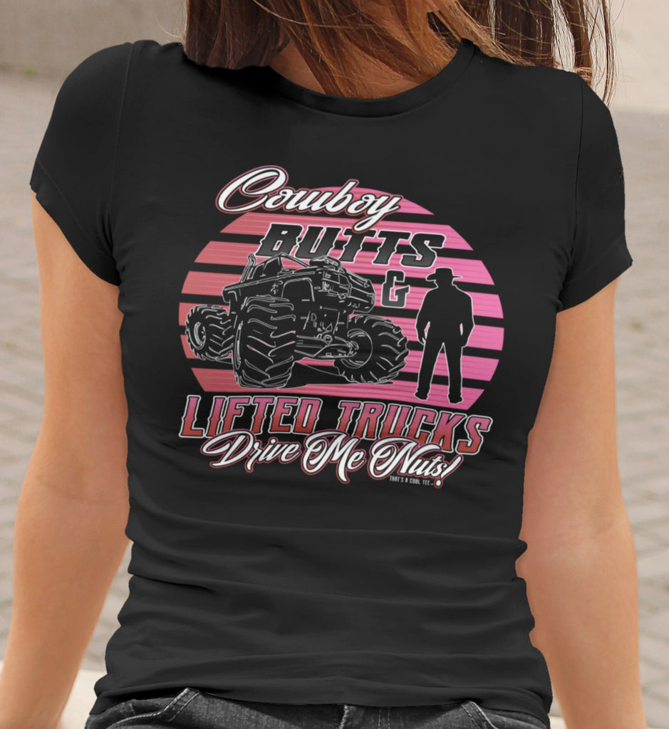 Cowboy Butts & Lifted Trucks Drive Me Nuts! Cowgirl T Shirt
