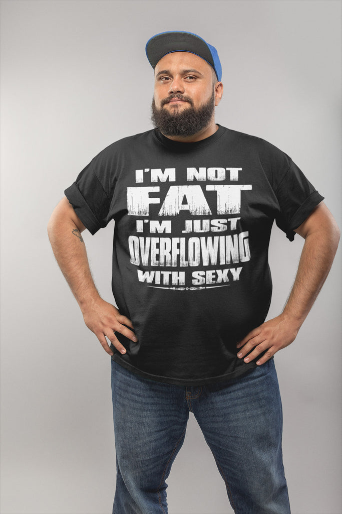 I'm Not Fat I'm Just Overflowing With Sexy Funny Fat Shirts mock up