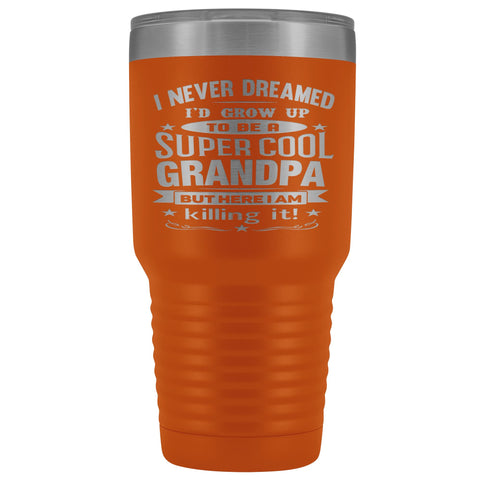 Super Cool Grandpa 30 Ounce Vacuum Tumbler Grandpa Travel Mug orange