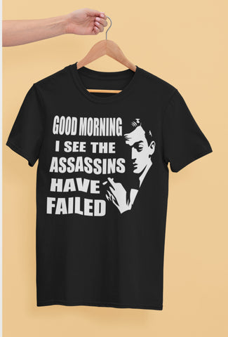 Image of I See The Assassins Have Failed Funny Sarcastic T Shirts