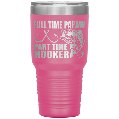 Full Time Papaw Part Time Hooker Funny Fishing Papaw Tumblers pink