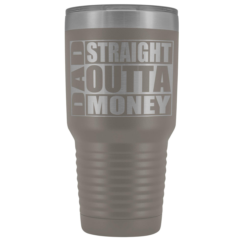 Dad Straight Outta Money Funny Dad Tumbler 30oz Funny Dad Travel Mugs pewter