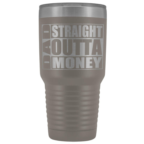 Image of Dad Straight Outta Money Funny Dad Tumbler 30oz Funny Dad Travel Mugs pewter