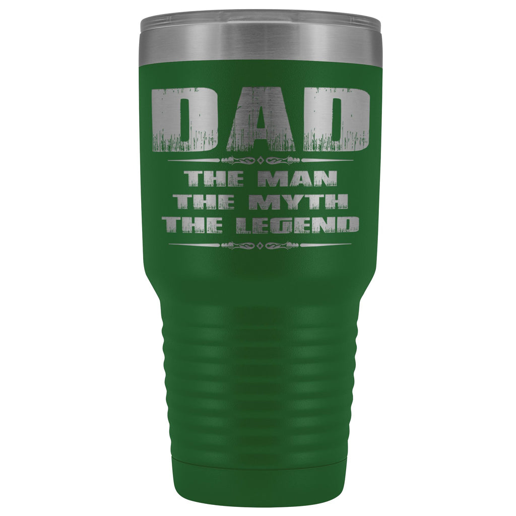Dad The Man The Myth The Ledgend 30 Ounce Vacuum Tumbler green