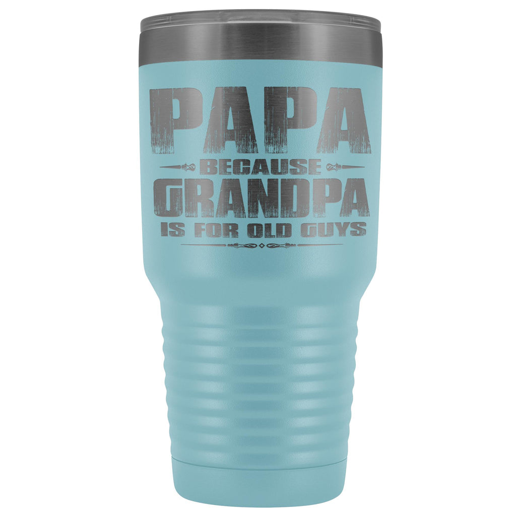 Papa Because Grandpa Is For Old Guys 30oz Tumbler Papa Travel Cup light blue