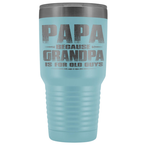 Image of Papa Because Grandpa Is For Old Guys 30oz Tumbler Papa Travel Cup light blue
