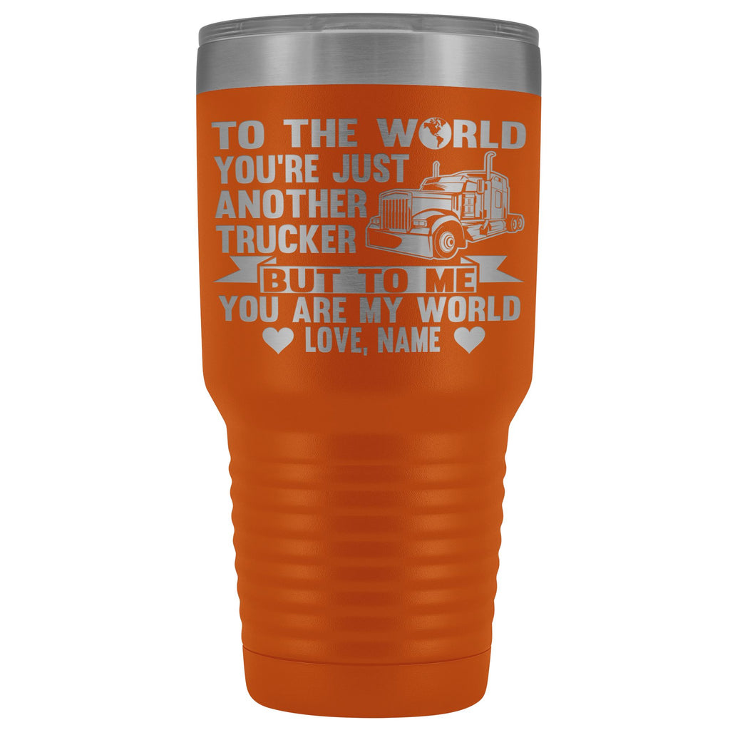 To The World You're Just Another Trucker Cups 30 Ounce Vacuum Tumbler orange