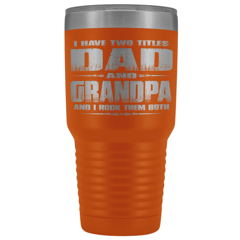 Image of Dad Grandpa Rock Them Both 30 Ounce Vacuum Tumbler Grandpa Travel Cup orange