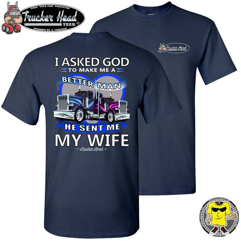I Asked God To Make Me A Better Man He Sent Me My Wife, Trucker Shirts For Men navy crew