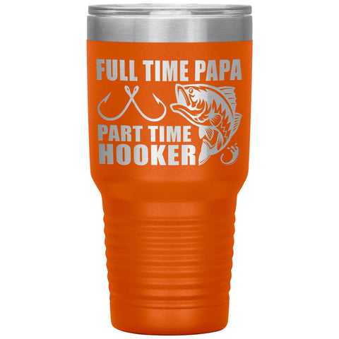 Full Time Papa Part Time Hooker Funny Fishing Papa Tumblers orange