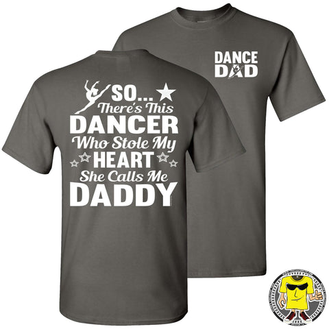 Dance Dad T Shirt | So There's This Dancer Who Stole My Heart She Calls Me Daddy charcoal