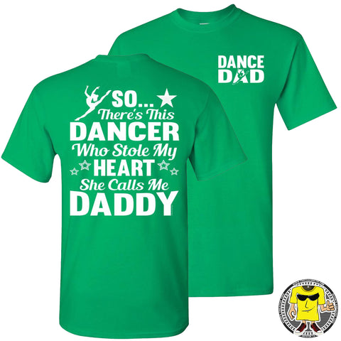 Dance Dad T Shirt | So There's This Dancer Who Stole My Heart She Calls Me Daddy green