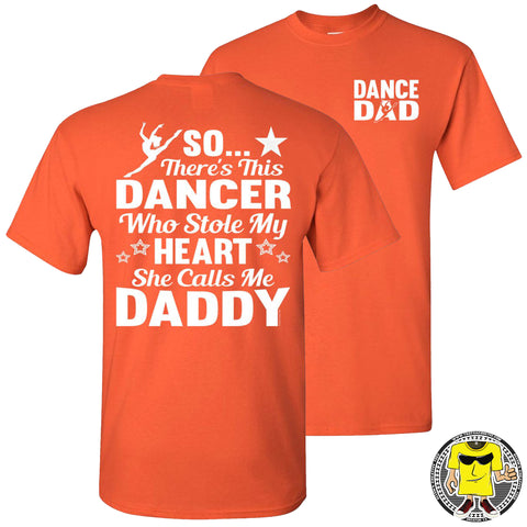 Image of Dance Dad T Shirt | So There's This Dancer Who Stole My Heart She Calls Me Daddy orange