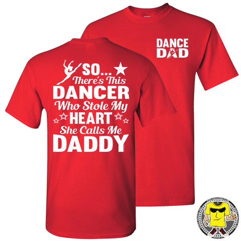 Dance Dad T Shirt | So There's This Dancer Who Stole My Heart She Calls Me Daddy red