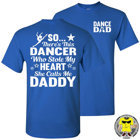Dance Dad T Shirt | So There's This Dancer Who Stole My Heart She Calls Me Daddy royal