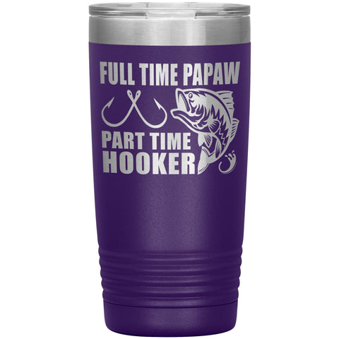 Image of Full Time Papaw Part Time Hooker Funny Fishing Papaw Tumblers 20oz purple