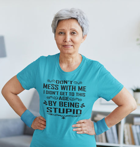 I Didn't Get To Be This Age By Being Stupid Funny T Shirts v-neck