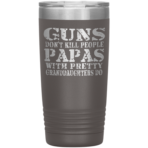 Guns Don't Kill People Funny Papa 20oz Tumbler Travel Cup pewter
