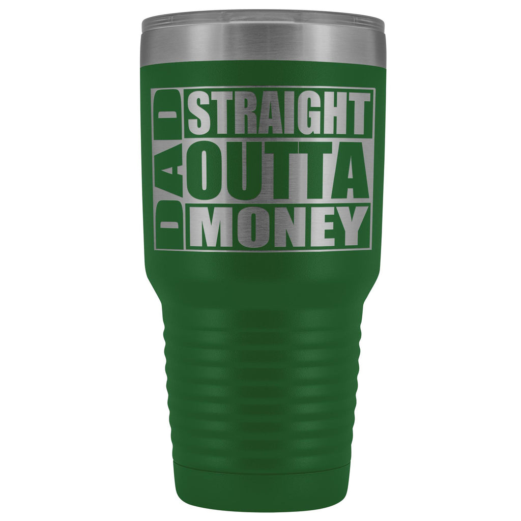 Dad Straight Outta Money Funny Dad Tumbler 30oz Funny Dad Travel Mugs green