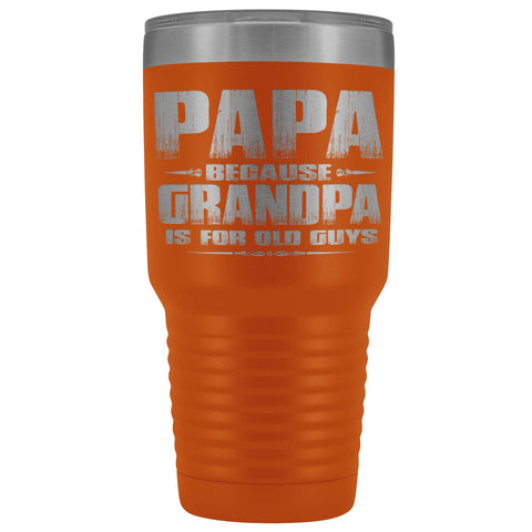 Image of Papa Because Grandpa Is For Old Guys 30oz Tumbler Papa Travel Cup orange