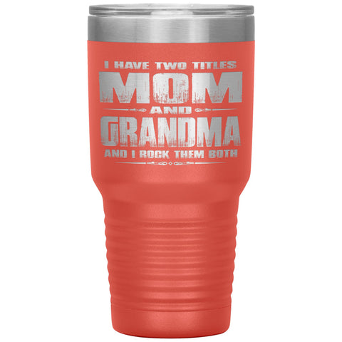 Mom Grandma Rock Them Both 30 Ounce Vacuum Tumbler Grandma Travel Cup coral
