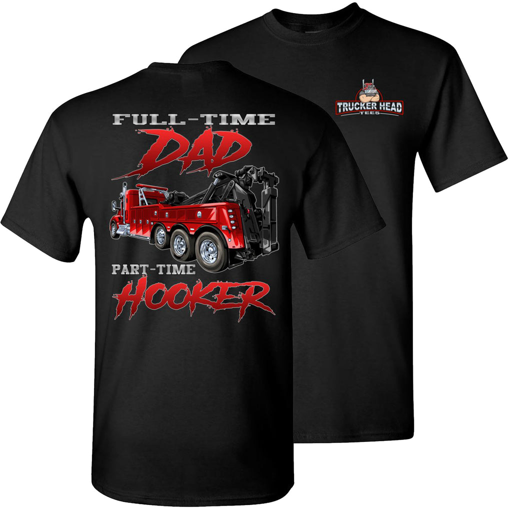 Full-Time Dad Part Time Hooker Funny Trucker Tow Truck T Shirts black