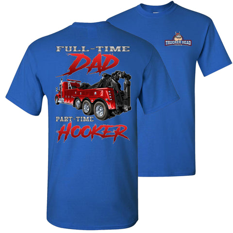 Image of Full-Time Dad Part Time Hooker Funny Trucker Tow Truck T Shirts royal