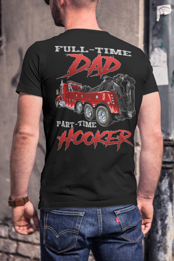 Full-Time Dad Part Time Hooker Funny Trucker Tow Truck T Shirts 2