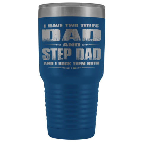 Dad And Step Dad Rock Then Both 30 Ounce Vacuum Tumbler blue