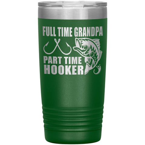 Full Time Grandpa Part Time Hooker Funny Fishing Grandpa Tumblers 20oz green