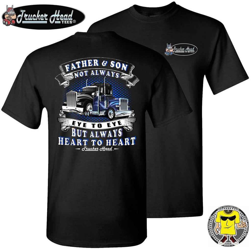 Father & Son Not Always Eye To Eye But Always Heart To Heart Truck Driver T Shirts gildan