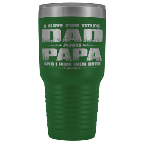 Dad Papa Rock Them Both Papa 30 Ounce Vacuum Tumbler Papa Cups green