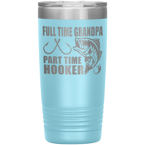 Full Time Grandpa Part Time Hooker Funny Fishing Grandpa Tumblers 20oz light blue