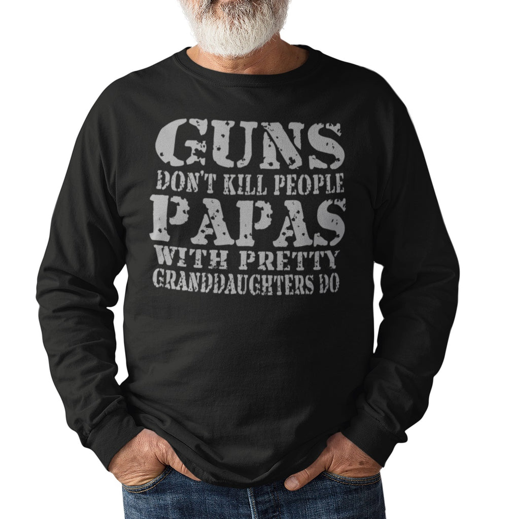 Guns Don't Kill People Papas With Pretty Granddaughters Do Funny Papa LS Shirt