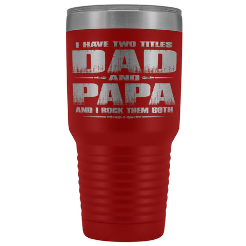 Dad Papa Rock Them Both Papa 30 Ounce Vacuum Tumbler Papa Cups red
