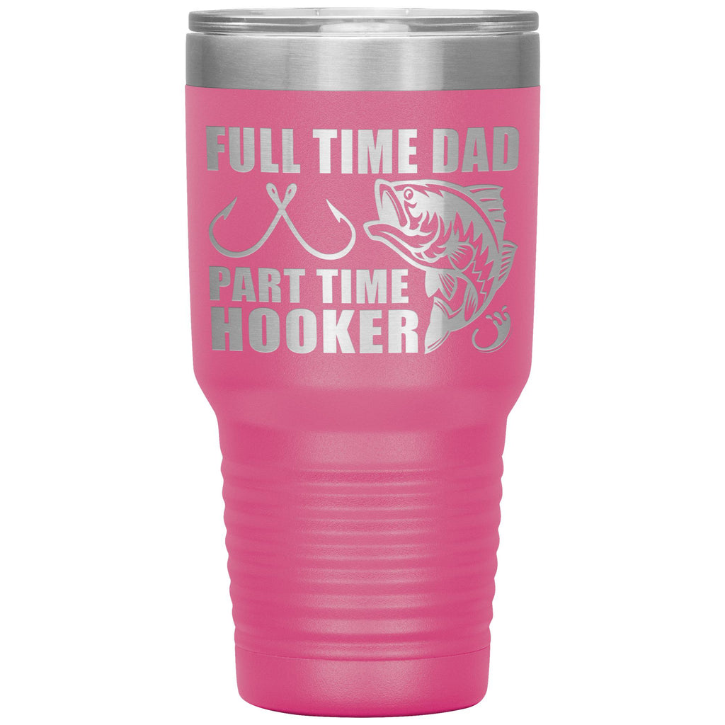 Full Time Dad Part Time Hooker Funny Fishing Dad Tumblers pink