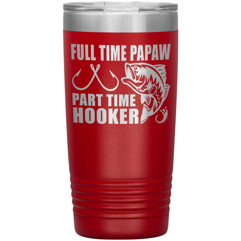 Full Time Papaw Part Time Hooker Funny Fishing Papaw Tumblers 20oz red