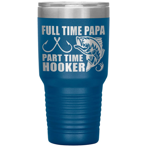 Full Time Papa Part Time Hooker Funny Fishing Papa Tumblers blue
